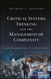 Critical Systems Thinking and the Management of Complexity by Michael C Jackson