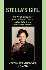 Stella's Girl: The Autobiography of Captain Evelyn Decker, a World War II and Korean War Veteran by Evelyn Decker image