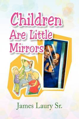 Children Are Little Mirrors by James Sr. Laury image