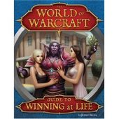 World of Warcraft Guide to Winning at Life: Level-By-Level Strategies for Mastering Reality by Prescott Harvey