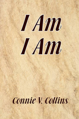 I Am I Am by Connie V. Collins
