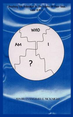 Who am I?: Reaching the Individual to the Depths of Their Soul Luke 15:4-7 by E. McKnight