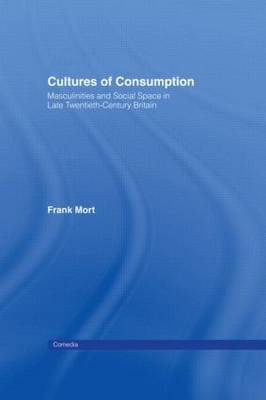 Cultures of Consumption by Frank Mort