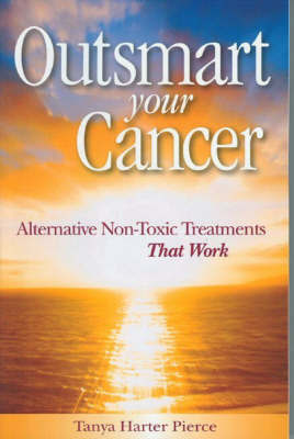 Outsmart Your Cancer: Alternative Non-Toxic Treatments That Work by Tanya Harter Pierce image