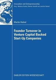 Founder Turnover in Venture Capital Backed Start-Up Companies by Martin Heibel