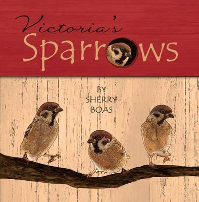 Victoria's Sparrows by Sherry Boas