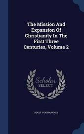 The Mission and Expansion of Christianity in the First Three Centuries, Volume 2 by Adolf Von Harnack