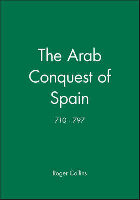 The Arab Conquest of Spain by Roger Collins