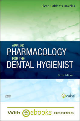 Applied Pharmacology for the Dental Hygienist - Text and E-Book Package by Elena Bablenis Haveles (Adjunct Associate Professor of Pharmacology, School of Dental Hygiene, College of Health Sciences, Old Dominion University, No image