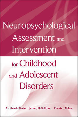 Neuropsychological Assessment and Intervention for Childhood and Adolescent Disorders by Cynthia A Riccio
