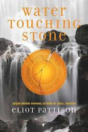 Water Touching Stone by Eliot Pattison