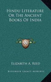 Hindu Literature or the Ancient Books of India by Elizabeth A. Reed
