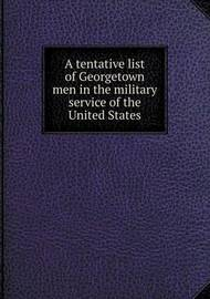 A Tentative List of Georgetown Men in the Military Service of the United States by Georgetown University image