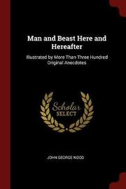 Man and Beast Here and Hereafter by John George Wood image