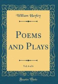 Poems and Plays, Vol. 6 of 6 (Classic Reprint) by William Hayley image