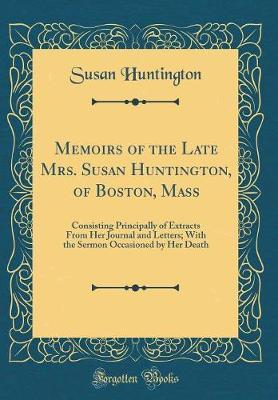 Memoirs of the Late Mrs. Susan Huntington, of Boston, Mass by Susan Huntington