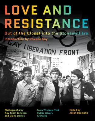Love and Resistance - Out of the Closet into the Stonewall Era by Roxane Gay