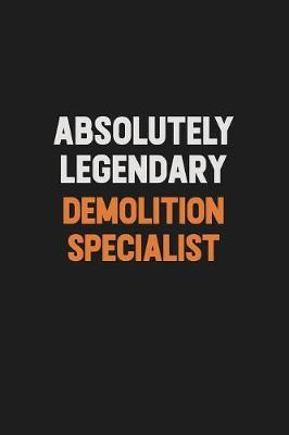 Absolutely Legendary Demolition Specialist by Camila Cooper