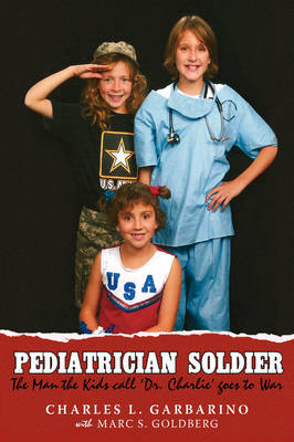 Pediatrician Soldier: The Man the Kids Call 'Dr. Charlie' Goes to War by Charles L. Garbarino image