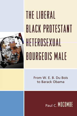 The Liberal Black Protestant Heterosexual Bourgeois Male by Paul C Mocombe