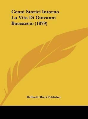 Cenni Storici Intorno La Vita Di Giovanni Boccaccio (1879) by Ricci Publisher Raffaello Ricci Publisher
