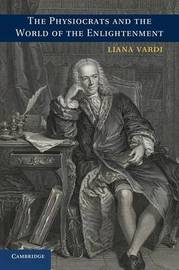 The Physiocrats and the World of the Enlightenment by Liana Vardi