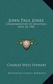 John Paul Jones: Commemoration at Annapolis, April 24, 1906 by Charles West Stewart