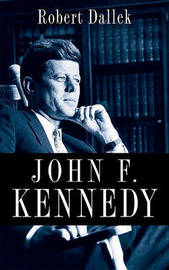 John F. Kennedy by Robert Dallek