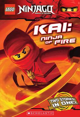 LEGO Ninjago: Kai: Ninja of Fire (Chapter Book) by Greg Farshtey