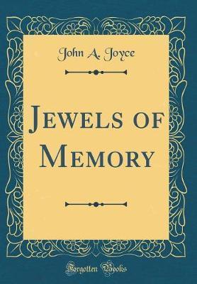 Jewels of Memory (Classic Reprint) by John A. Joyce