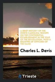 A Brief History of the North Carolina Troops on the Continental Establishment in the War of the Revolution, with a Register of Officers of the Same by Charles L. Davis image