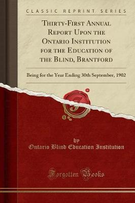 Thirty-First Annual Report Upon the Ontario Institution for the Education of the Blind, Brantford by Ontario Blind Education Institution image