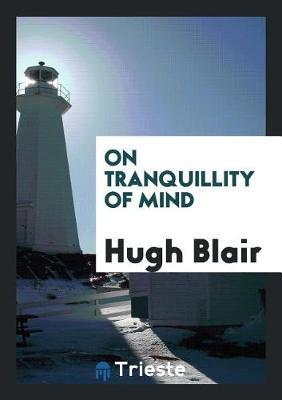 On Tranquillity of Mind by Hugh Blair image