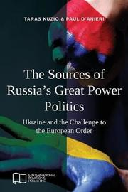 The Sources of Russia's Great Power Politics by Taras Kuzio