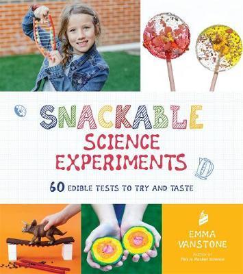 Snackable Science Experiments by Emma Vanstone