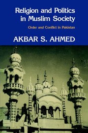 Religion and Politics in Muslim Society by Akbar S Ahmed