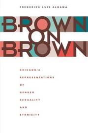 Brown on Brown by Frederick Luis Aldama