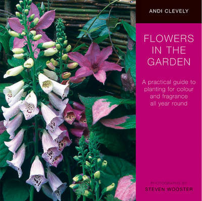 Flowers in the Garden: A Practical Guide to Planting for Colour and Fragrance All Year Round by Andi Clevely image