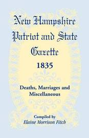 New Hampshire Patriot & State Gazette 1835, Deaths, Marriages & Miscellaneous by Elaine Morrison Fitch