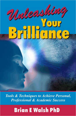 Unleashing Your Brilliance by Brian E. Walsh