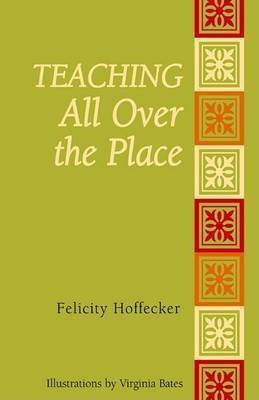 Teaching All Over the Place by Felicity Hoffecker
