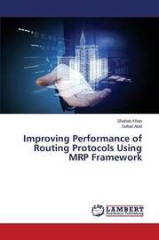 Improving Performance of Routing Protocols Using MRP Framework by Khan Shahab