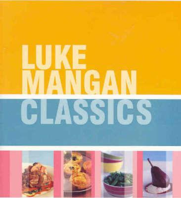 Luke Mangan Classics by Luke Mangan