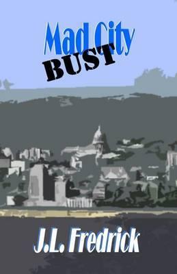 Mad City Bust by J. L. Fredrick