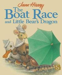The Boat Race And Little Bear's Dragon by Jane Hissey