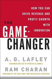 Game Changer by A. G. Lafley and Ram Charan