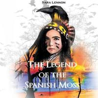 The Legend of the Spanish Moss by Sara Lennon