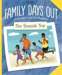 Family Days Out: The Seaside Trip by Jackie Walter