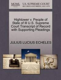 Hightower V. People of State of Ill U.S. Supreme Court Transcript of Record with Supporting Pleadings by Julius Lucius Echeles