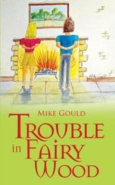 Trouble in Fairy Wood by Mike Gould